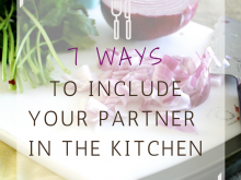 7 Ways to Include Your Partner in the Kitchen l www.littlechefbigappetite.com