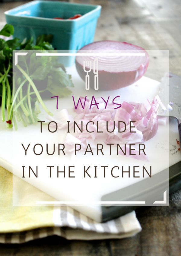 7 Ways to Include Your Partner in the Kitchen