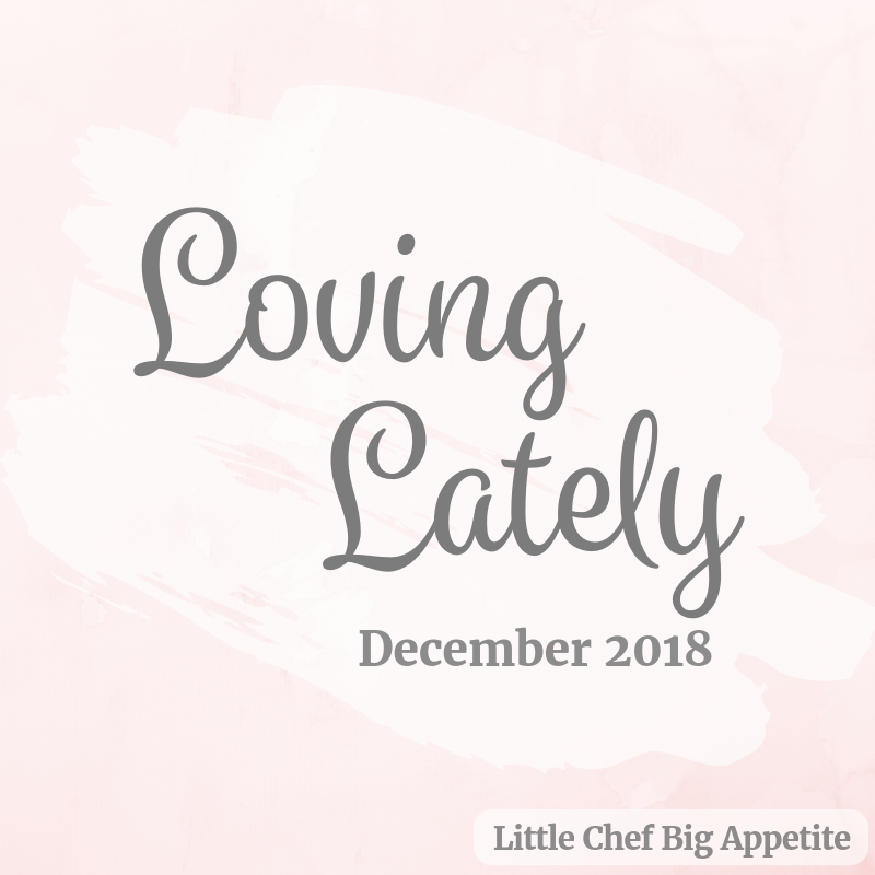 What I'm Loving Lately – December 2018