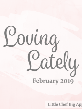 Loving Lately February 2019 | littlechefbigappetite.com