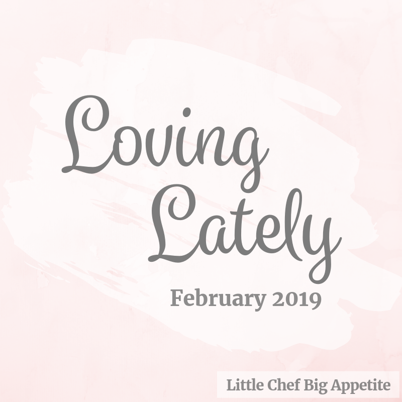 What I'm Loving Lately – February 2019