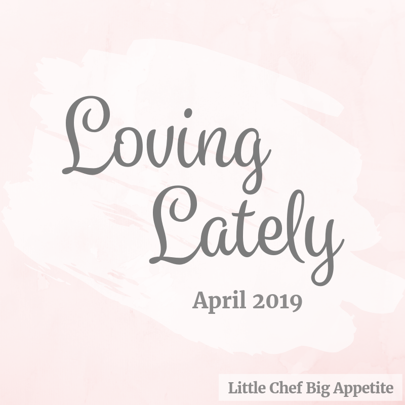 What I'm Loving Lately April 2019 | littlechefbigappetite.com
